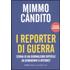 I reporter di guerra. Storia di un giornalismo difficile da Hemingway a internet - Mimmo Candito