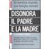 Disonora il padre e la madre - Alessandro Chiarelli