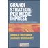 Grandi strategie per medie imprese. Modelli di successo per un'eccellenza strategica - Arnold Weissman;Markus Weishaupt