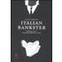 Italian bankster. Splendori e miserie dei banchieri d'affari di casa nostra - Laura Serafini