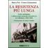 La resistenza più lunga. Lotta partigiana e difesa degli impianti idroelettrici in Valtellina: 1943-1945 - Marco Fini;Franco Giannantoni