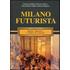 Milano futurista. Quando l'imperativo è rompere con il passato