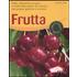 Frutta. Mele, albicocche, prugne e molte altre specie da coltivare nel proprio giardino o terrazzo. Ediz. illustrata - Christel Rupp