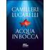 Acqua in bocca - Andrea Camilleri;Carlo Lucarelli