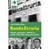 Banda Etruria. Massoni, politicanti e affaristi: la grande truffa della bancarotta Etruria - Lucio G. Bruto