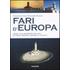 Fari d'Europa. Guida alla scoperta del mondo dei fari di Italia, Francia, Spagna e Croazia
