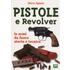 Pistole e revolver. Le armi da fuoco storia e tecnica - Steve Apuan