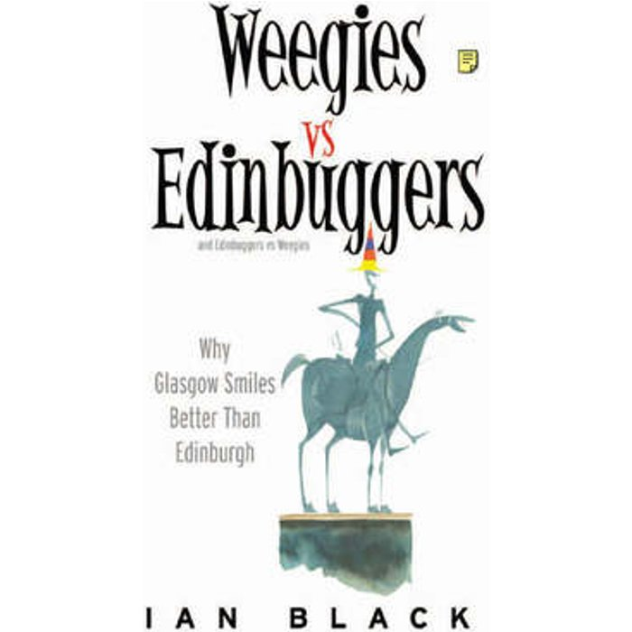Weegies v Edinbuggers: Why Glasgow Smiles Better than Edinburgh or Why Edinburgh is Slightly Superior to Glasgow