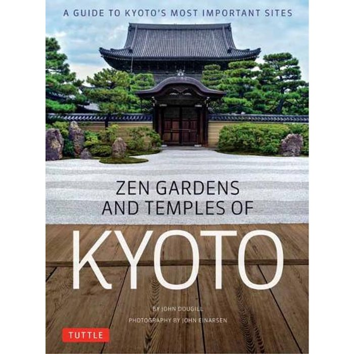 Zen Gardens and Temples of Kyoto: A Guide to Kyotos Most Important Sites