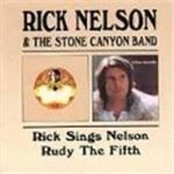 Rick Nelson & The Stone Canyon Band Rick Nelson & the Stone Canyon Band Rick Sings Nelson/rudy the Fifth