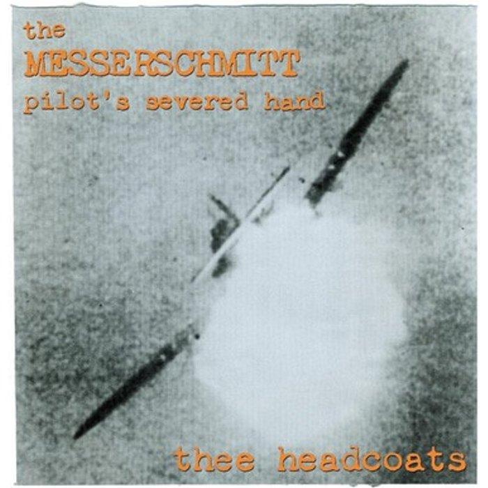 Thee Headcoats Thee Headcoats - the Messerschmitt Pilot's Severed Hand New Vinyl LP