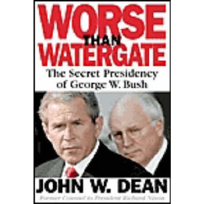 Worse than Watergate - John W Dean